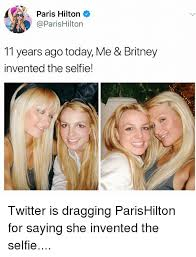 Paris Hilton Meme - paris hilton 11 years ago today me britney invented the selfie