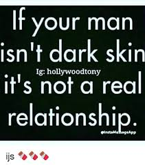 Real Relationship Memes - if your man isn t dark skin it s ig hollywoodtony real not a