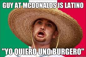 Latino Memes - guy at mcdonalds is latino yo quiero uno burgero not fluent