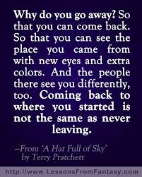 why do you go away so that you can see the place you came from