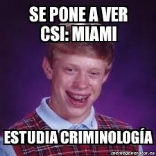 Csi Miami Memes - meme bad luck brian se pone a ver csi miami estudia