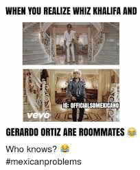 Meme Ortiz - when you realize whiz khalifa and ig officialsomexicano vevo gerardo