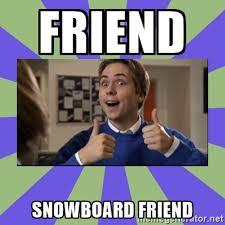 Ooh Meme - 37 funny snowboard memes whitelines snowboarding