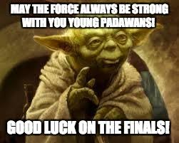 Good Luck On Finals Meme - may the force always be strong with you young padawans good luck on