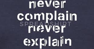 never complain never explain sweatshirt spreadshirt