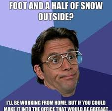 Office Manager Meme - foot and a half of snow outside home working funny pinterest