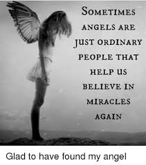 Angel Meme - sometimes angels are just ordinary people that help us believe in