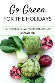 go green for the holidays tips for this your healthiest