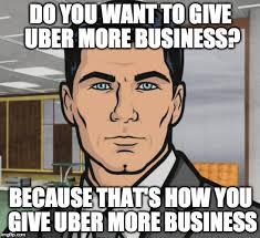 Meme Uber - archer meme imgflip