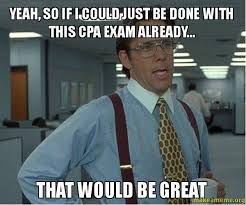 Cpa Exam Meme - pass cpa exam already that would be great www cpazone com cpaexam