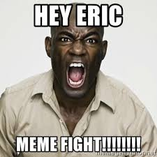 Eric Meme - hey eric meme fight yelling black man meme generator