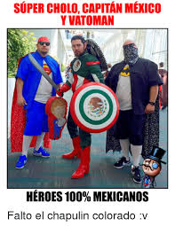 Cholo Memes - super cholo capitan mexico yvatoman heroes 100 mexicanos falto el