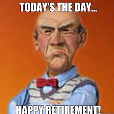 Retirement Meme - today s the day happy retirement walter memes quickmeme