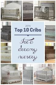 Safest Convertible Cribs See The Top Ten Baby Cribs We Ve Rounded Up Our Top 10 Cribs In