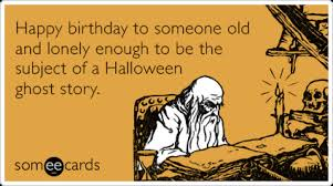 Halloween Birthday Meme - funny halloween memes ecards someecards valuable funny