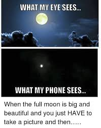 Full Moon Meme - what my eve sees what my phone sees when the full moon is big and