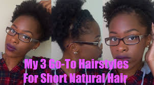 my 3 go to natural hairstyles for short natural hair youtube