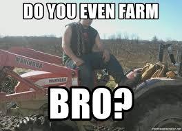 Tractor Meme - do you even farm bro tractor life meme generator