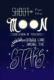 shoot for the moon even if you miss you ll land among the