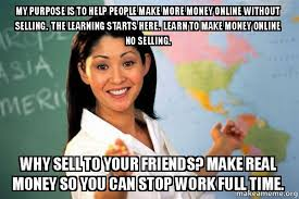 Make Memes Online - my purpose is to help people make more money online without selling