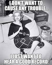 Vinyl Meme - marilyn with vinyl memes imgflip