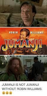 Jumanji Meme - 25 best memes about robin williams jumanji robin williams