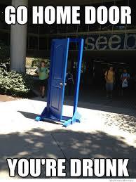Door Meme - go home door you re drunk funnies pinterest meme