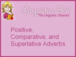 positive comparative and superlative adverbs linguistics