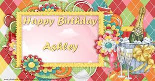 happy birthday ashley greetings cards for birthday for ashley