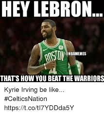 Kyrie Irving Memes - hey lebron 86 nbamemes thats how you beat the warriors kyrie irving