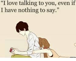 Nothing To Say Meme - i love talking to you even if i have nothing to say meme on me me