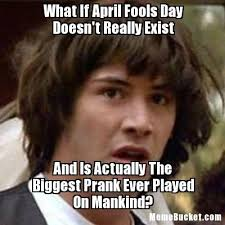 Create A Meme With Your Own Photo - what if april fools day doesn t really exist create your own meme
