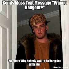 Mass Text Meme - sends mass text message wanna hangout create your own meme