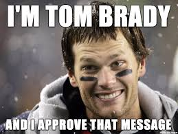 I Approve Meme - i m tom brady and i approve that message meme on imgur