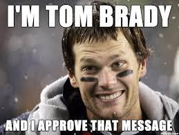 Tom Brady Memes - i m tom brady and i approve that message meme on imgur