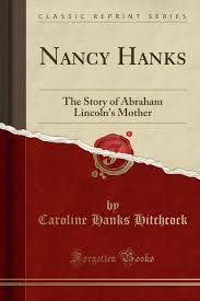 nancy hanks the story of abraham lincoln u0027s mother classic