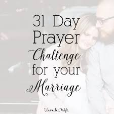 marriage prayers for couples 31 day prayer challenge for marriage