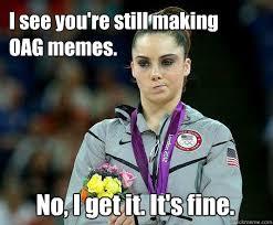 Oag Meme - i see you re still making oag memes no i get it it s fine