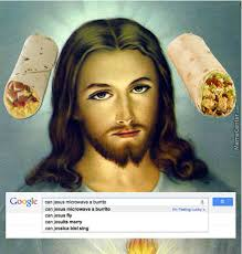 Burrito Meme - jesus shall use the power of god to microwave your burrito in