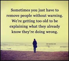 sometimes you have to remove people without warning the old me