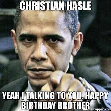 Birthday Brother Meme - christian hasle yeah i talking to you happy birthday brother meme