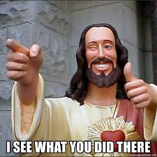 I See What You Did There Meme Generator - i see what you did there buddy christ jesus meme generator