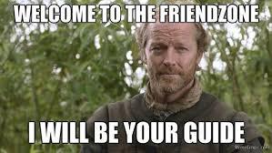 Friendzone Meme - jorah mormont the king of the friendzone album on imgur