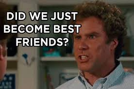 Did We Just Become Best Friends Meme - 16 ways step brothers perfectly describes you and your best friend