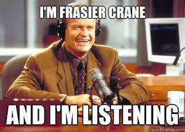 Frasier Meme - i m frasier crane and i m listening frasier quickmeme