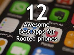 rooted apps for android 12 best root apps for android phones in 2018