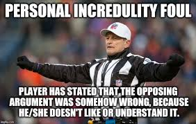 Personal Meme - logical fallacy referee personal incredulity imgflip