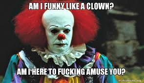 Funny Who Am I Memes - funny pennywise memes top 26 thug life meme