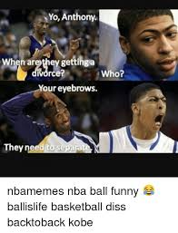 Funny Dissing Memes - yo anthony when are they getting a divorce who your eyebrows they