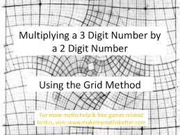 multiplying a 3 digit number by a 2 digit number using the grid method